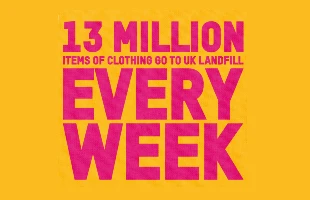 13 million items of clothing go to landfill every week.