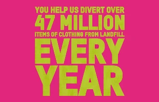 You help us divert 47 million items of clothing from landfill each year